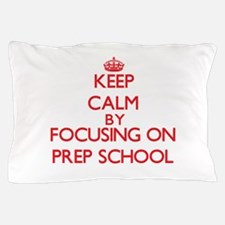 Keep Calm by focusing on Prep School Pillow Case