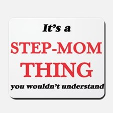 It's a Step-Mom thing, you wouldn&#3 Mousepad