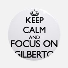 Keep Calm and Focus on Gilberto Ornament (Round)