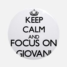 Keep Calm and Focus on Giovani Ornament (Round)