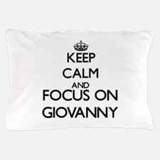 Keep Calm and Focus on Giovanny Pillow Case