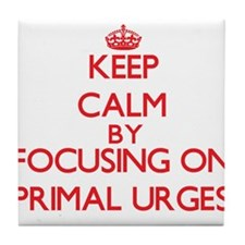 Keep Calm by focusing on Primal Urges Tile Coaster