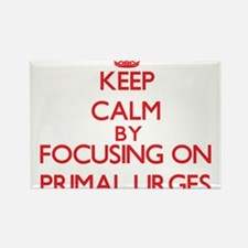Keep Calm by focusing on Primal Urges Magnets