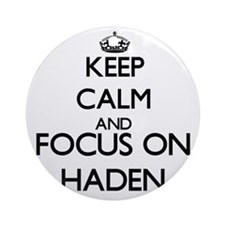 Keep Calm and Focus on Haden Ornament (Round)