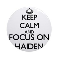 Keep Calm and Focus on Haiden Ornament (Round)