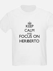 Keep Calm and Focus on Heriberto T-Shirt