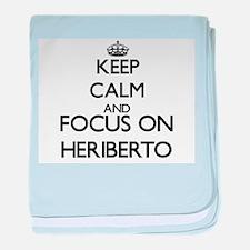 Keep Calm and Focus on Heriberto baby blanket