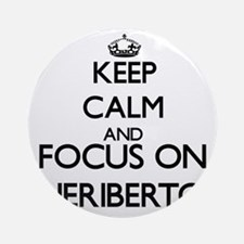 Keep Calm and Focus on Heriberto Ornament (Round)