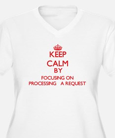 Keep Calm by focusing on Process Plus Size T-Shirt