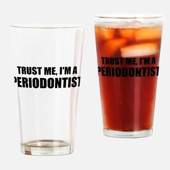 Trust Me, I'm A Periodontist Drinking Glass