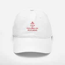 Keep Calm by focusing on Procuring Baseball Baseball Cap