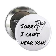 "Sorry I can't hear you! 2.25"" Button"