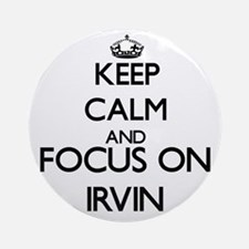 Keep Calm and Focus on Irvin Ornament (Round)