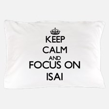 Keep Calm and Focus on Isai Pillow Case