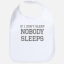 If I Dont Sleep Nobody Sleeps Bib