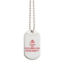 Keep Calm by focusing on Profundity Dog Tags