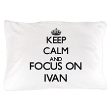 Keep Calm and Focus on Ivan Pillow Case
