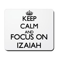 Keep Calm and Focus on Izaiah Mousepad