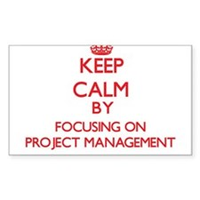 Keep Calm by focusing on Project Managemen Decal