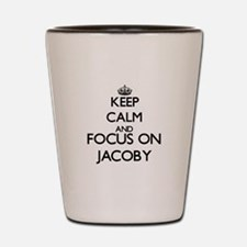 Keep Calm and Focus on Jacoby Shot Glass