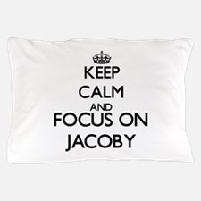 Keep Calm and Focus on Jacoby Pillow Case