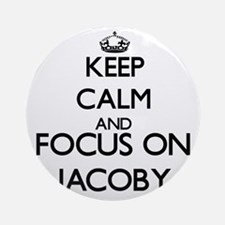 Keep Calm and Focus on Jacoby Ornament (Round)