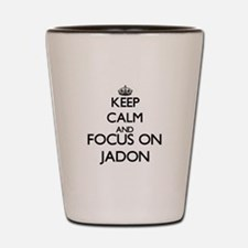 Keep Calm and Focus on Jadon Shot Glass