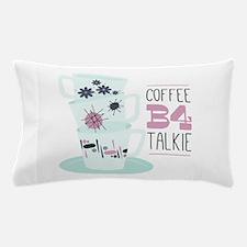 Coffee B4 Talkie Pillow Case