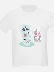 Coffee B4 Talkie T-Shirt