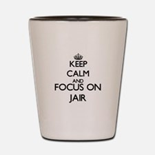 Keep Calm and Focus on Jair Shot Glass