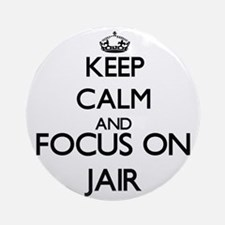 Keep Calm and Focus on Jair Ornament (Round)