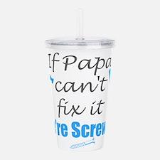 Papa can fix it Acrylic Double-wall Tumbler