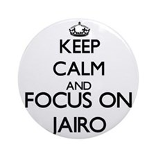Keep Calm and Focus on Jairo Ornament (Round)