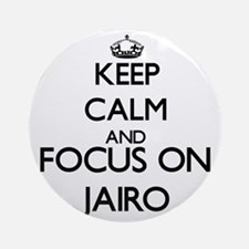 Keep Calm and Focus on Jairo Ornament (Round)