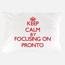 Keep Calm by focusing on Pronto Pillow Case