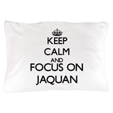 Keep Calm and Focus on Jaquan Pillow Case