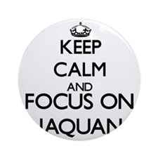 Keep Calm and Focus on Jaquan Ornament (Round)