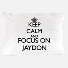 Keep Calm and Focus on Jaydon Pillow Case