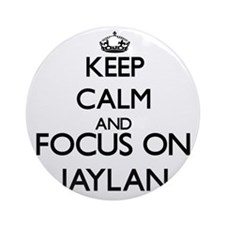 Keep Calm and Focus on Jaylan Ornament (Round)