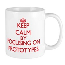 Keep Calm by focusing on Prototypes Mugs