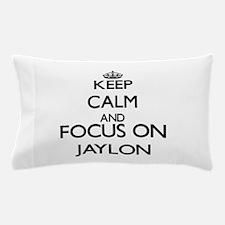 Keep Calm and Focus on Jaylon Pillow Case