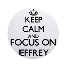 Keep Calm and Focus on Jeffrey Ornament (Round)