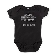 Daddy Thinks Hes In Charge Baby Bodysuit