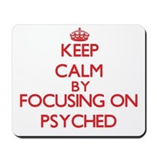 Keep Calm by focusing on Psyched Mousepad