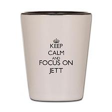 Keep Calm and Focus on Jett Shot Glass