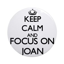 Keep Calm and Focus on Joan Ornament (Round)
