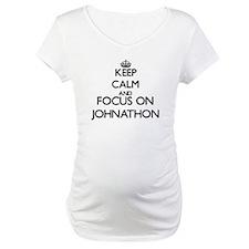 Keep Calm and Focus on Johnathon Shirt