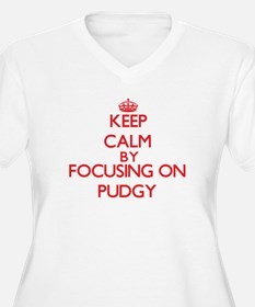 Keep Calm by focusing on Pudgy Plus Size T-Shirt