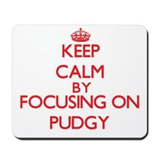 Keep Calm by focusing on Pudgy Mousepad