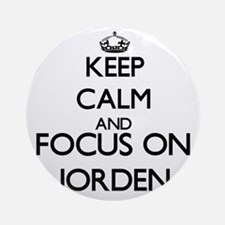 Keep Calm and Focus on Jorden Ornament (Round)